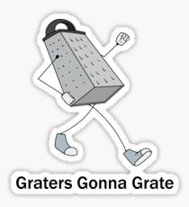 Graters Gonna Grate Sticker