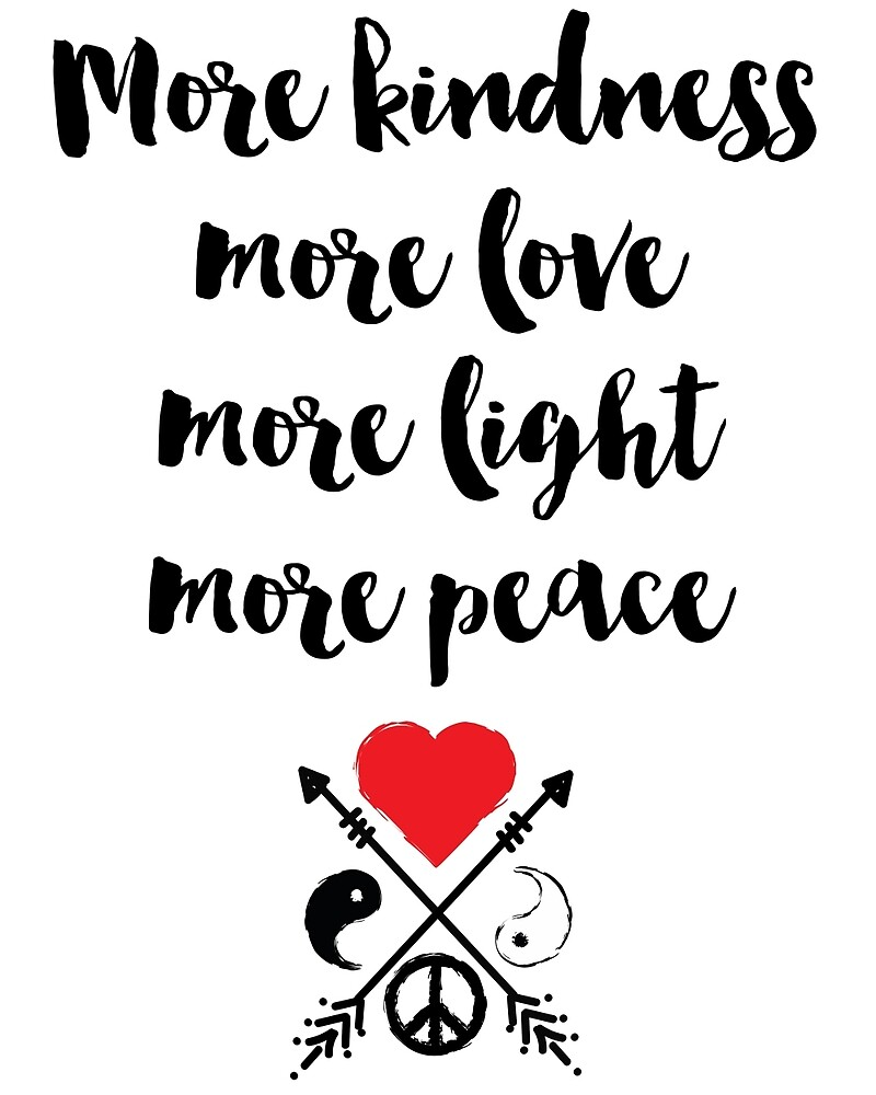 "Quote About Peace And Love More Kindness More Love More Light More Peace Quote""."