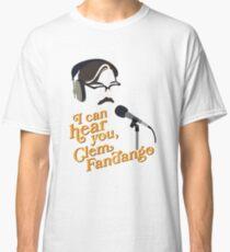 """Toast of London - """"I can hear you, Clem Fandango"""" Classic T-Shirt"""