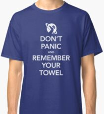 Don't Panic and Remember Your Towel Classic T-Shirt