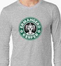 ERMAHGERD, KERFER! Long Sleeve T-Shirt