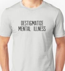 destigmatize mental illness Unisex T-Shirt