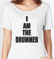 I AM THE DRUMMER (i prefer the drummer) Women's Relaxed Fit T-Shirt