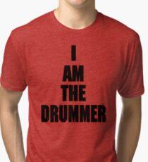 I AM THE DRUMMER (i prefer the drummer) Tri-blend T-Shirt