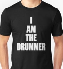 I AM THE DRUMMER (i prefer the drummer) T-Shirt