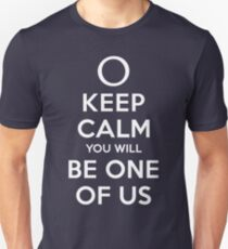 KEEP CALM YOU WILL BE ONE OF US (white type) T-Shirt