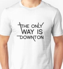THE ONLY WAY IS DOWNTON Unisex T-Shirt