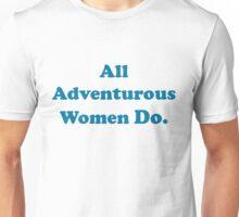 All Adventurous Women Do. Unisex T-Shirt