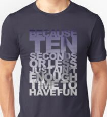 Because 10 Seconds Or Less Just Ain't Enough Time To Have Fun Unisex T-Shirt