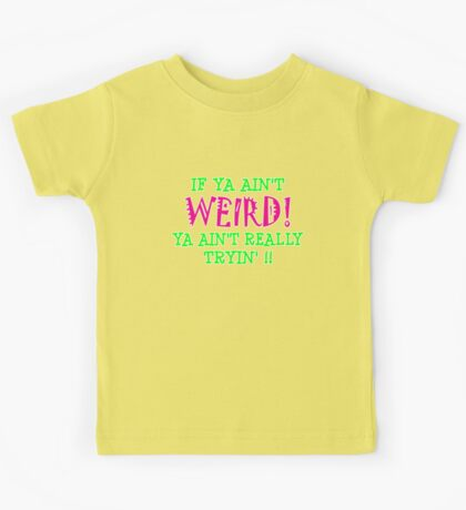 if ya ain't WIERD! Kids Clothes