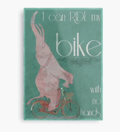I Can Ride My Bike With No Hands Metal Print