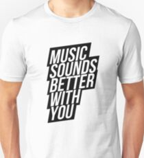 Music Sounds Better With You Unisex T-Shirt