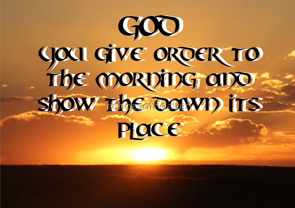 """""""God You give order to the morning and show the dawn its place."""" by Carter L. Shepard by echoesofheaven"""