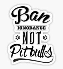 BAN IGNORANCE NOT PIT BULLS 3 Sticker
