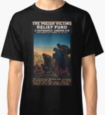The Polish Victims Relief Fund The homeless women and children of Poland are far but need they be far from your heartsPray help us to help them! 473 Classic T-Shirt