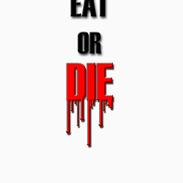 Eat or DIE by ThreeQuid