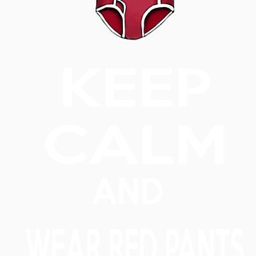 Keep calm and wear red pants by sneakazeke