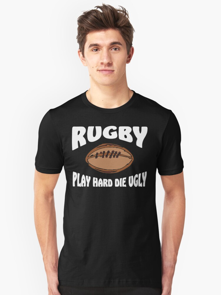 Play Hard Die Ugly Rugby Unisex T-Shirt Front