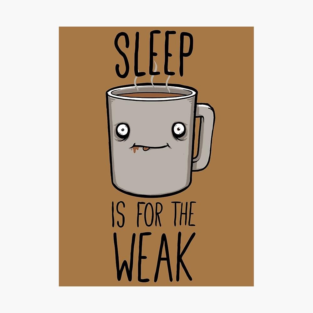 Sleep Is For The Weak Photographic Print