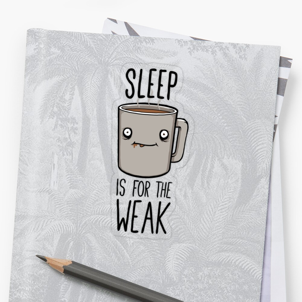 Sleep Is For The Weak Sticker