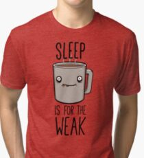 Sleep Is For The Weak Tri-blend T-Shirt