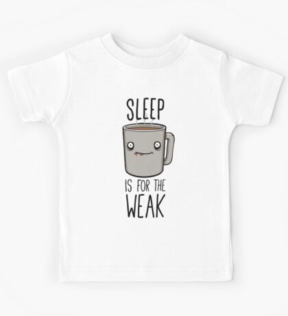 Sleep Is For The Weak Kids Clothes