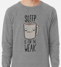 Sleep Is For The Weak Lightweight Sweatshirt