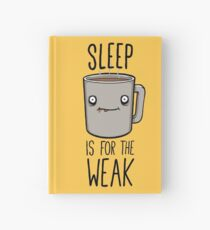 Sleep Is For The Weak Hardcover Journal