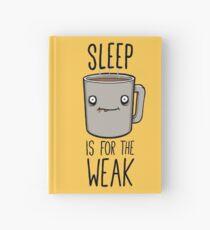 Sleep Is For The Weak Hardcover Journal
