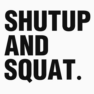 SHUTUP AND SQUAT. (BLACK) by ZoeArcher