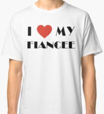 Engaged I Love My Fiancee Classic T-Shirt