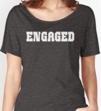 Engaged Women's Relaxed Fit T-Shirt
