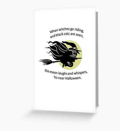 When Witches Are riding Tis Near Halloween Greeting Card