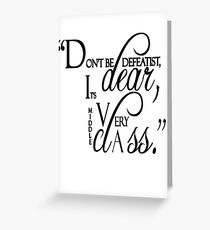 "Lady Violet Quotes "" Don't be defeatist dear, it's very middle class"" Greeting Card"