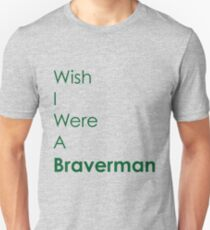 Wish I Were A Braverman T-Shirt
