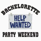 """Funny Bachelorette """"Bachelorette Party Weekend Help Wanted"""" by FamilyT-Shirts"""