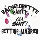 Bachelorette Party Getting Married by FamilyT-Shirts