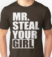 Mr. Steal Your Girl  Unisex T-Shirt
