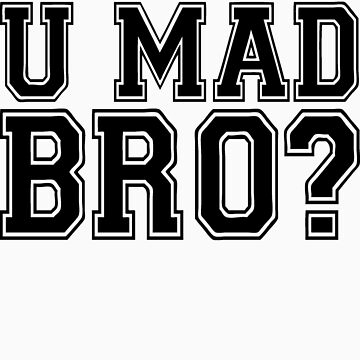 U Mad Bro? by roderick882
