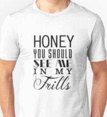 Honey, you should see me in my frills (black) Unisex T-Shirt