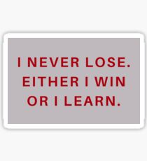 I never lose. Either I win or I learn Sticker