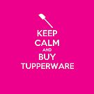 Keep Calm and Buy Tupperware - Spatula  by OzShell
