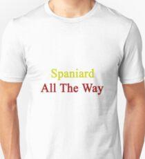 Spaniard All The Way Unisex T-Shirt