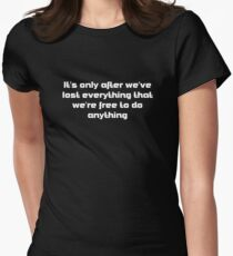 it's only after we've lost everything that we're free to do anything T-Shirt
