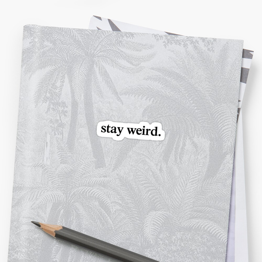 stay weird. by Madkristin