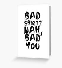 BAD SHIRT Greeting Card