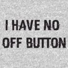 I Have No Off Button by sisaro