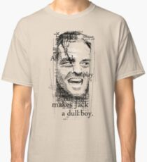 All work and no play makes Jack a dull boy. Classic T-Shirt