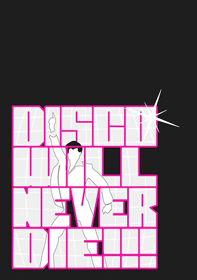 Disco Will Never Die by elDuendeVerde
