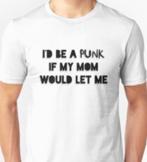 I'd Be A Punk If My Mom Would Let Me (American version) Unisex T-Shirt